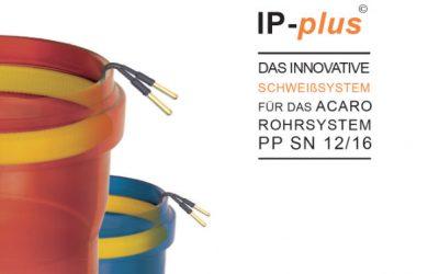 IP-plus Schweißsystem für ACARO-Kanalrohr PP SN 12/16 von der Fa. Wavin.